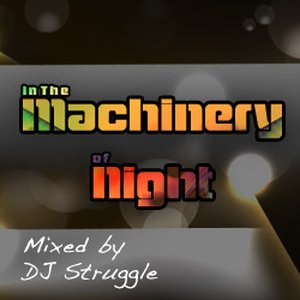 In the Machinery of Night Mixed by DJ Struggle