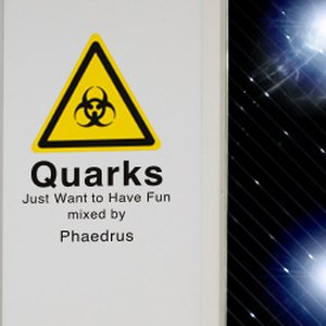 Quarks Just Want to Have Fun Mixed By Phaedrus
